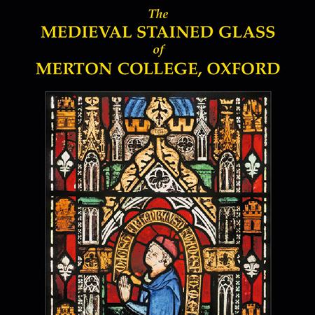 'The Medieval Stained Glass of Merton College' by Tim Ayers