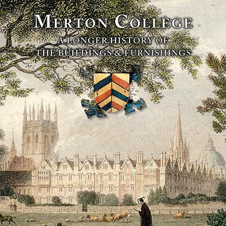 Merton College: A Longer History of the Buildings and Furnishings